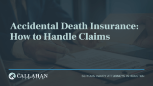 Accidental Death Insurance: How to Handle Claims - callahan law firm - houston texas - injury attorney