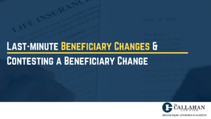 last-minute beneficiary changes & contesting a beneficiary change