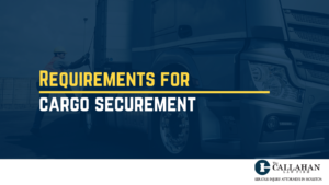 Requirements for cargo securement - callahan law firm - houston texas - injury attorney