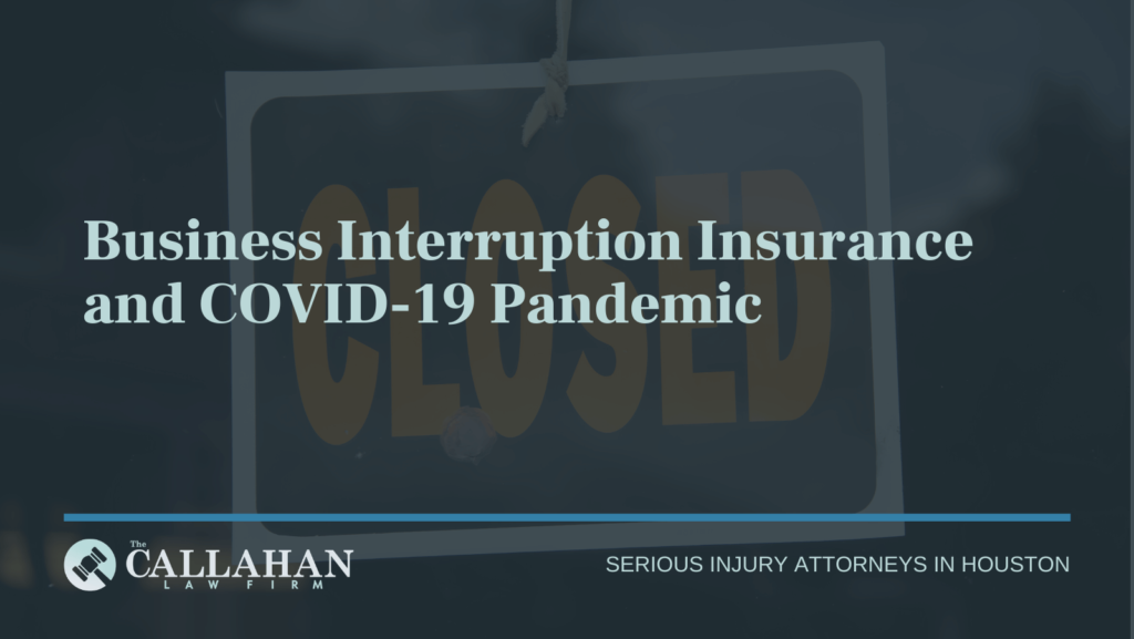 Business Interruption Insurance and COVID-19 Pandemic - callahan law firm - houston texas - injury attorney