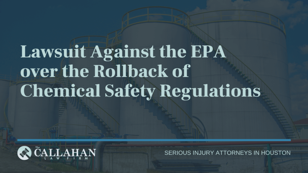 Lawsuit Against the EPA over the Rollback of Chemical Safety Regulations - callahan law firm - houston texas - injury attorney