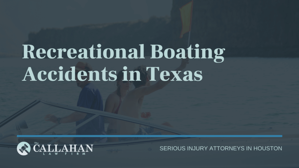 Recreational boating accidents in Texas - callahan law firm - houston texas - injury attorney