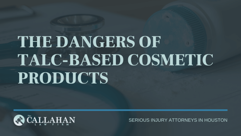 THE DANGERS OF TALC-BASED COSMETIC PRODUCTS - callahan law firm - houston texas - injury attorney