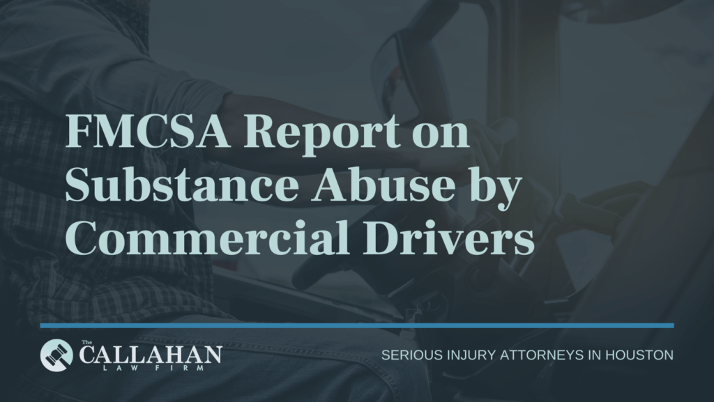 FMCSA Report on Substance Abuse by Commercial Drivers - houston texas - injury attorney